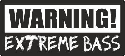 warning extreme bass